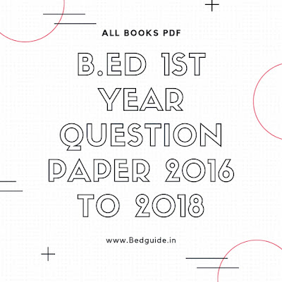 B.ed 1st Year Question Paper 2016 to 2018 PDF Free Download