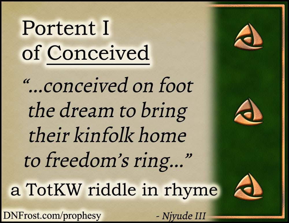 Portent I of Conceived: on foot the dream to bring their kinfolk www.DNFrost.com/prophesy #TotKW A riddle in rhyme by D.N.Frost @DNFrost13 Part of a series.