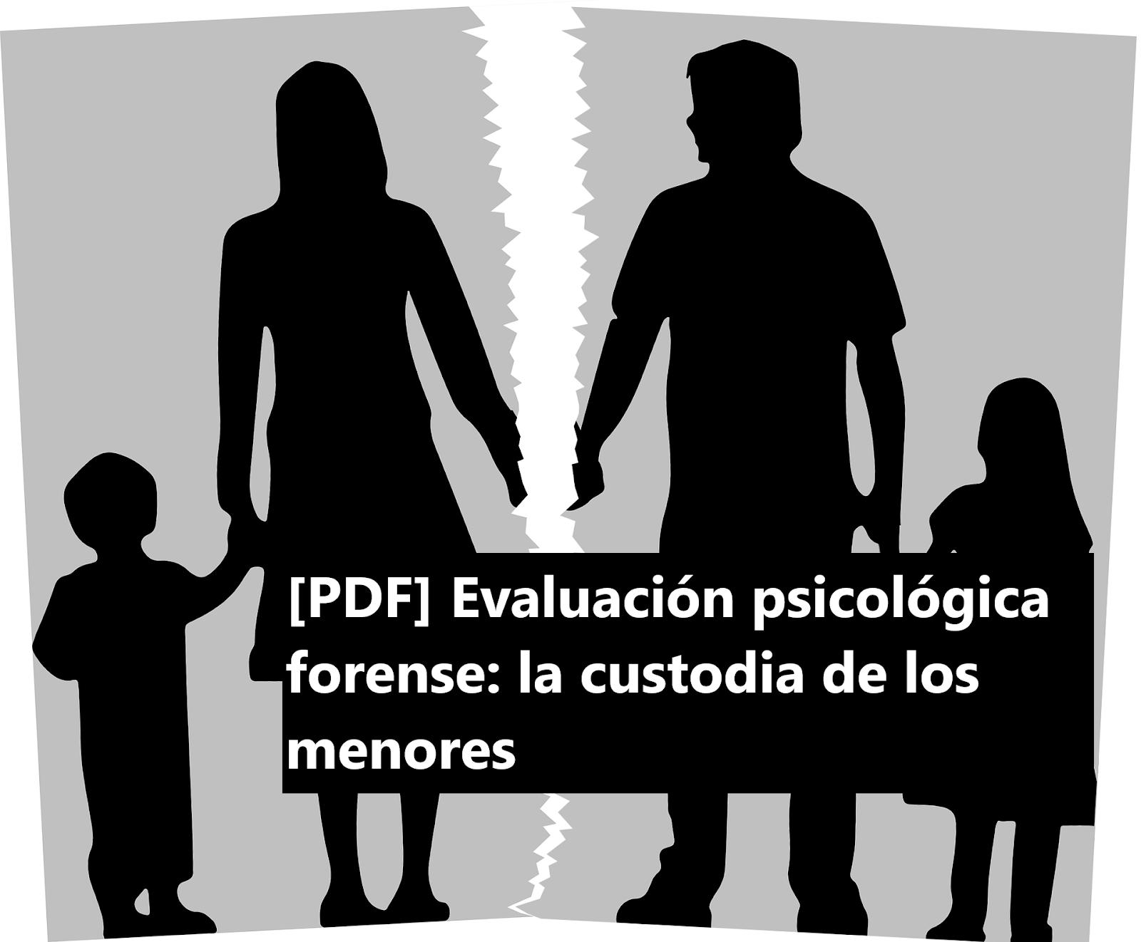 [PDF] Evaluación psicológica forense: la custodia de los menores.