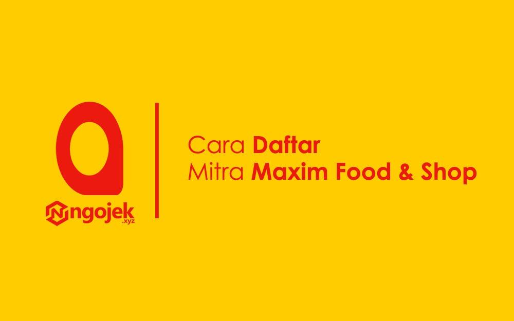 cara daftar mitra Maxim Food dan Shop
