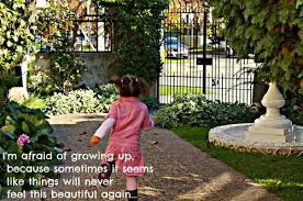 Quotes child life: I'm afraid of growing up, because sometimes it seems like things will never feel this beautiful again.