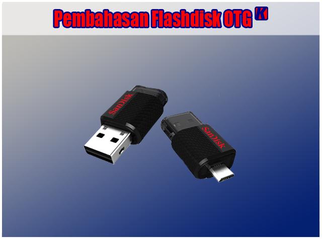 Pengertian Flashdisk OTG dan Fungsi Flashdisk OTG