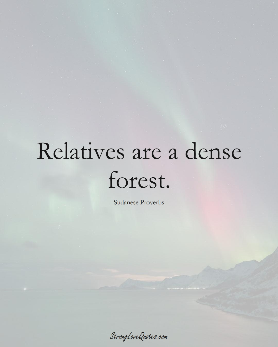 Relatives are a dense forest. (Sudanese Sayings);  #AfricanSayings