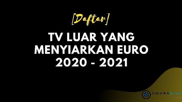TV Luar Yang Menyiarkan EURO 2020
