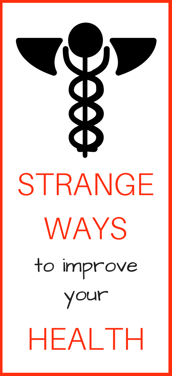 12 Strange Ways To Improve Your Health