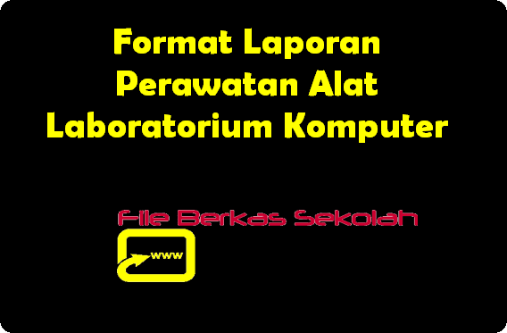 Format Laporan Perawatan Alat Laboratorium Komputer