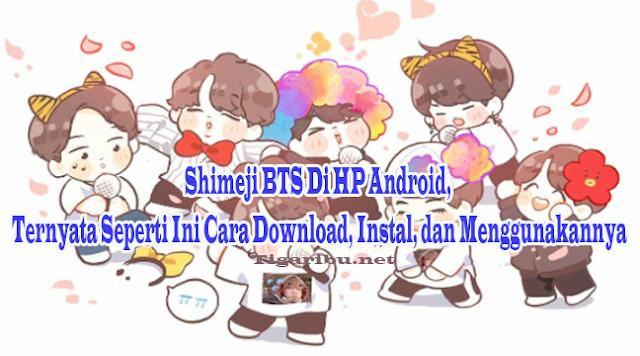 Shimeji BTS Di HP Android – Cara download dan menginstal Shimeji BTS di HP android belakangan ini sedang hangat dibicarakan di jagat media sosial karena memang Apk Shimeji BTS ini dapat memberikan kesenangan tersendiri bagi para pencinta BTS Korea. ,Apa Itu Shimeji BTS ?,Download Shimeji BTS Di HP Android,Cara Instal Shimeji BTS Di HP Android,Cara Menggunakan Shimeji BTS Di HP Android