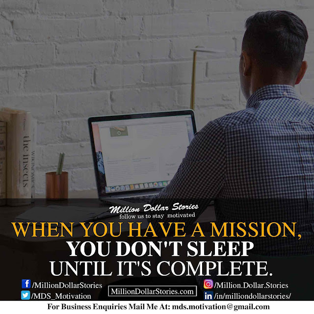 good morning quotes: When you have a mission you don't sleep until it's complete