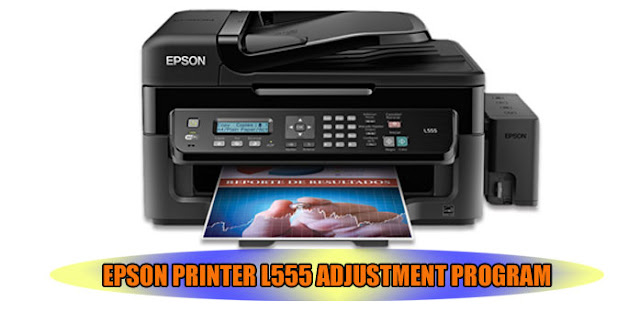 EPSON L555 PRINTER ADJUSTMENT PROGRAM