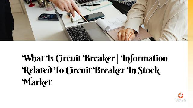 What Is Circuit Breaker | Information Related To Circuit Breaker In Stock Market