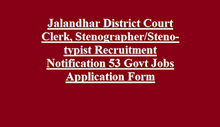Jalandhar District Court Clerk, Stenographer Steno-typist Recruitment Notification 53 Govt Jobs Application Form