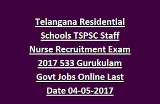 Telangana Residential Schools TSPSC Staff Nurse Recruitment Exam 2017 533 Gurukulam Govt Jobs Online Last Date 04-05-2017