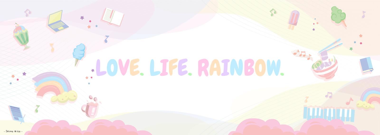 LOVE. LIFE. RAINBOW.