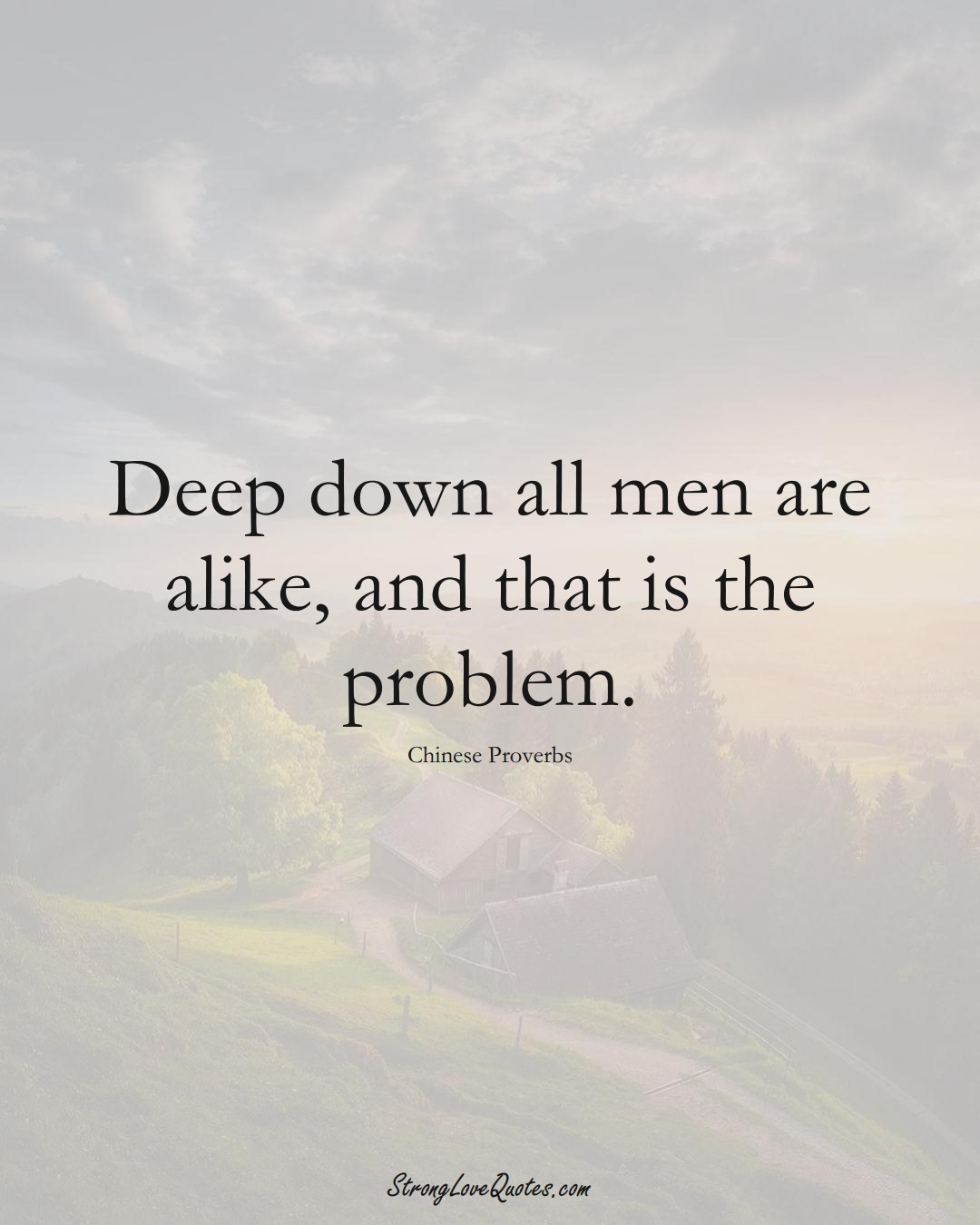 Deep down all men are alike, and that is the problem. (Chinese Sayings);  #AsianSayings