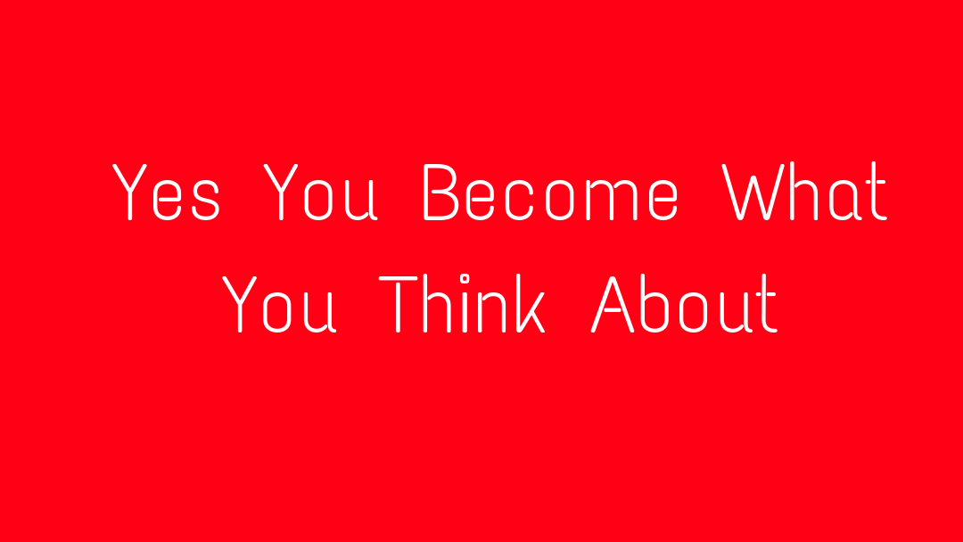 Yes You Become What You Think About