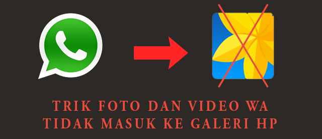 Cara Agar Foto Dan Video Whatsapp Tidak Masuk Ke Galeri