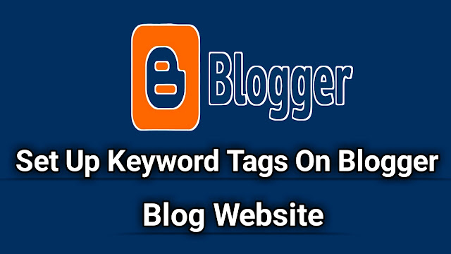 How to Set Up Keyword Tags on Your Blogspot Blog Website