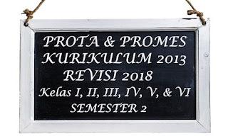 PROTA DAN PROMES KURIKULUM 2013 REVISI 2018 KELAS 1, 2, 3, 4, 5, 6 SEMESTER 2