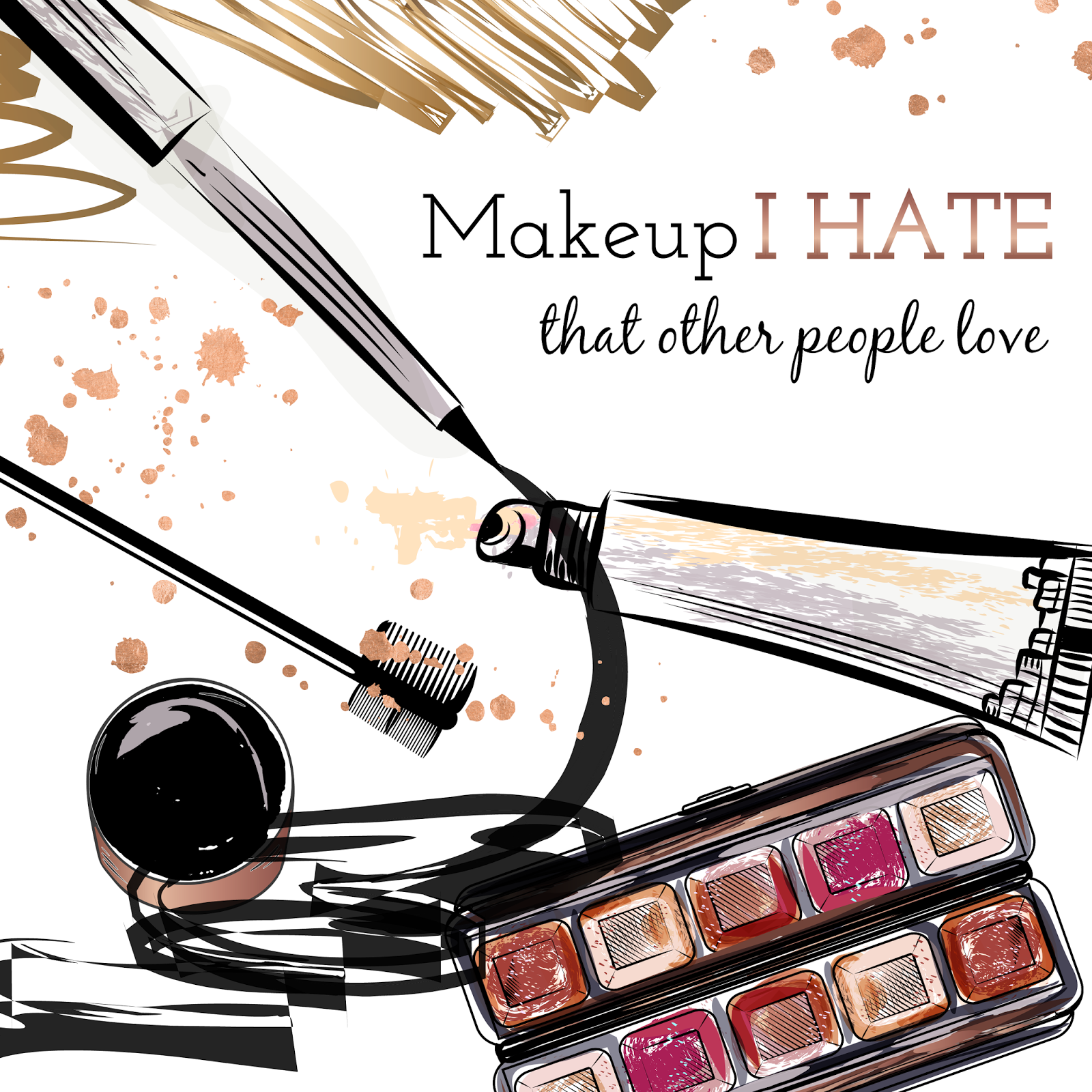 Makeup I Hate That Other People Love