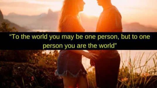 but to one person you are the world