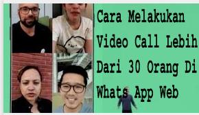 Cara Melakukan Video Call ebih Dari 30 Orang Di Whats App Web 1
