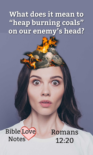 """Romans 12 explains an idea that sounds """"crazy"""" to the world and it involves heaping burning coals on our enemy's head."""