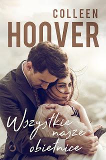 Wszystkie nasze obietnice - Colleen Hoover (RECENZJA PRZEDPREMIEROWA)