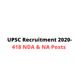 UPSC Recruitment 2020- 418 NDA & NA Posts