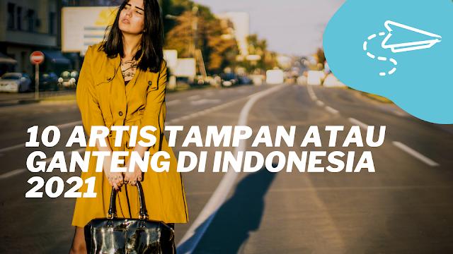 10 Artis Tampan atau Ganteng di Indonesia 2021