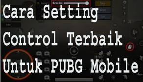 Cara Setting Control Terbaik Untuk PUBG Mobile. 1