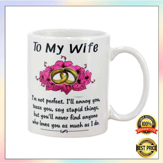[Sale off] TO MY WIFE I'M NOT PERFECT I'LL ANNOY YOU TEASE YOU SAY STUPID THINGS MUG