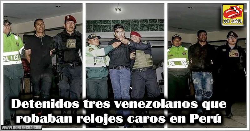 Detenidos tres venezolanos que robaban relojes caros en Perú