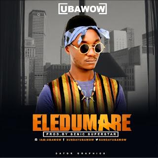 Music: Ubawow – Eledumare