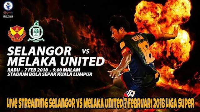 Live Streaming Selangor vs Melaka United 7 Februari 2018 Liga Super