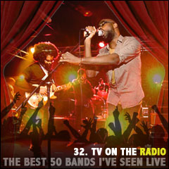 The Best 50 Bands I've Seen Live: 32. TV on the Radio