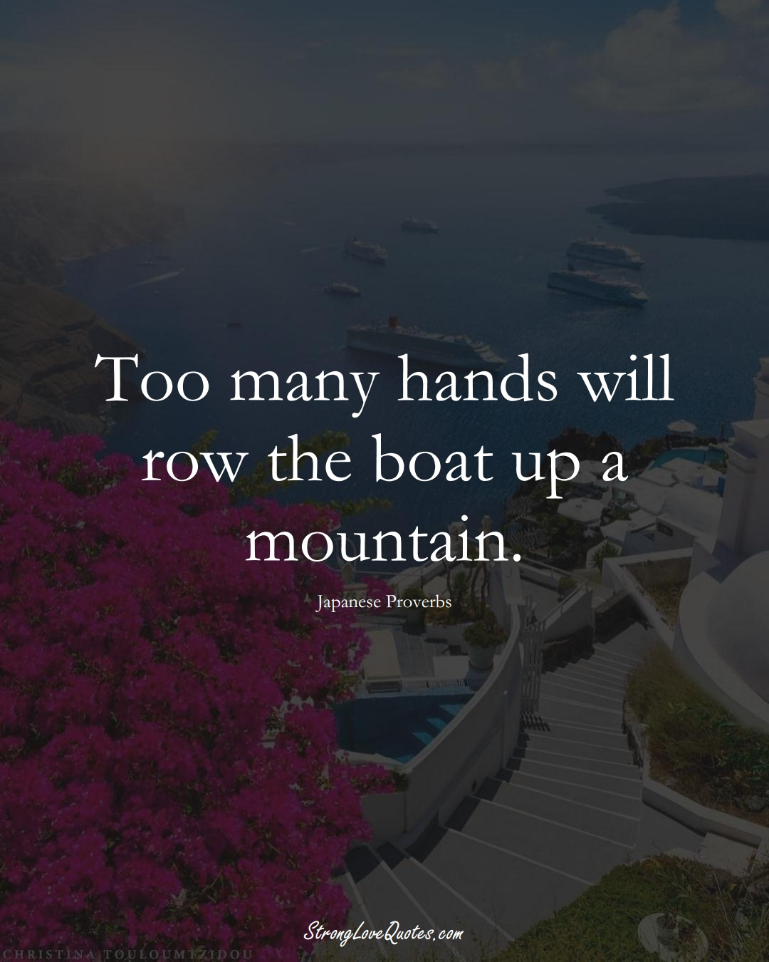 Too many hands will row the boat up a mountain. (Japanese Sayings);  #AsianSayings