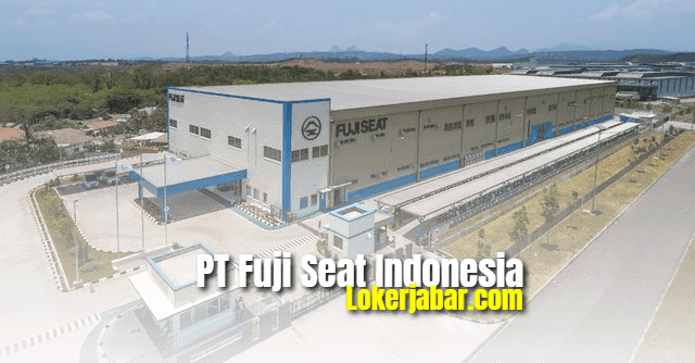 Lowongan Kerja PT Fuji Seat Indonesia 2021