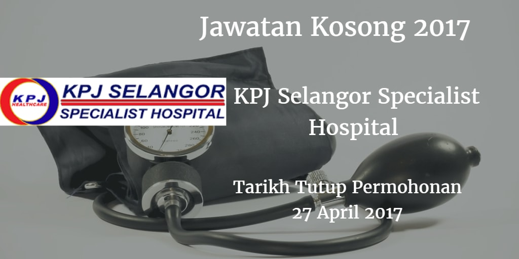 Jawatan Kosong KPJ Selangor Specialist Hospital  27 April 2017