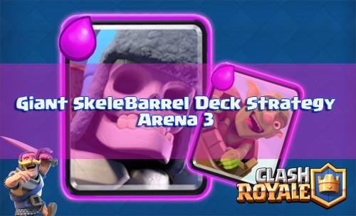 Strategi Deck Giant Skeleton Dan Goblin Barrel Arena 3 Clash Royale