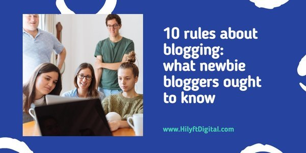 10 Rules about Blogging: What Newbie Bloggers Ought to Know