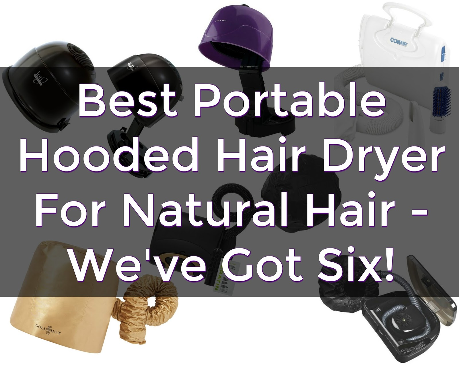 Best Portable Hooded Hair Dryer For Natural Hair – We've Got Six!