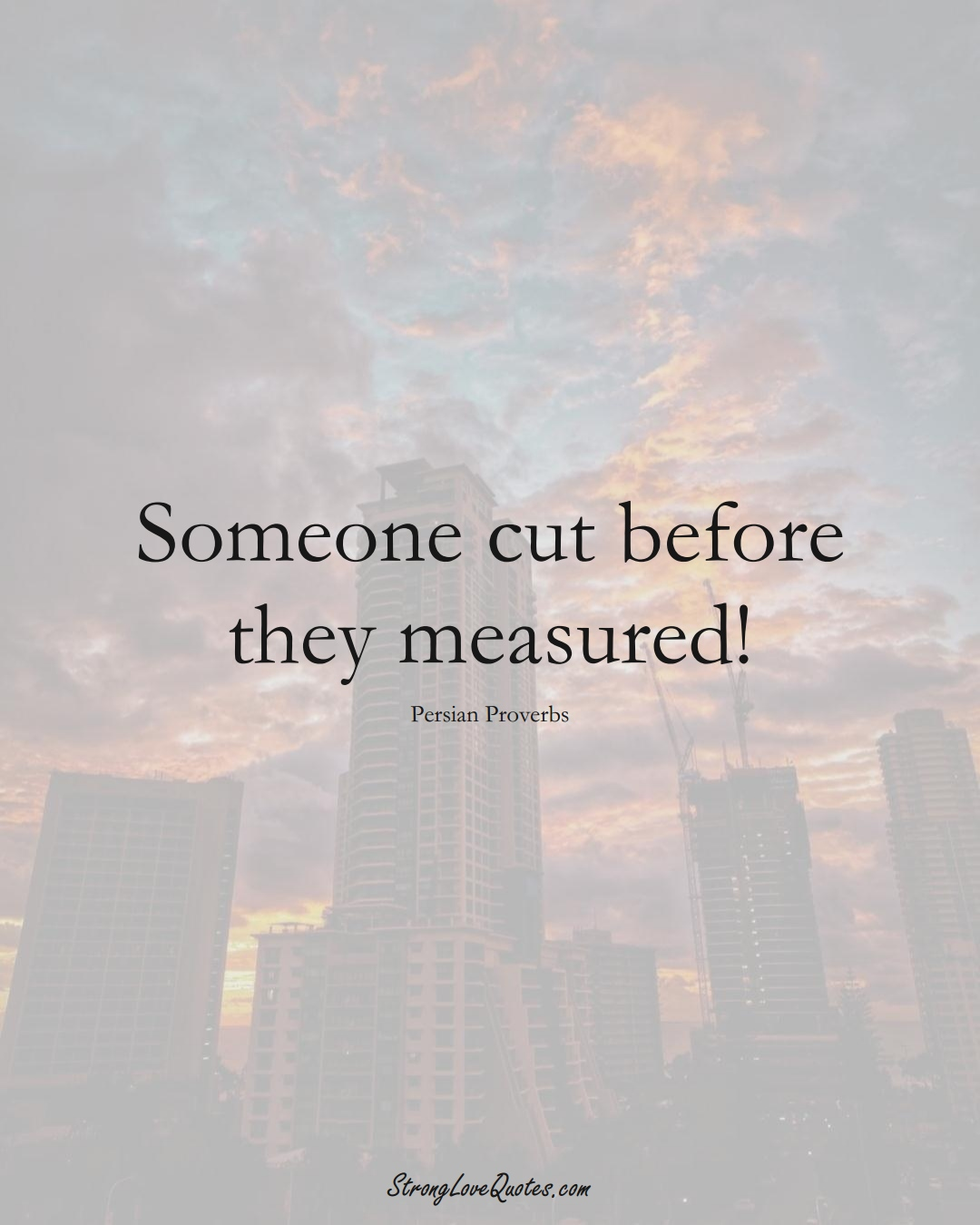 Someone cut before they measured! (Persian Sayings);  #aVarietyofCulturesSayings