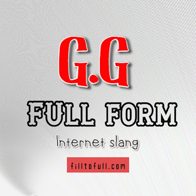 What is the full form of GG in Game (INTERNET SLANG) || What does GG means in Internet slang || GG full form at Filltofull.com