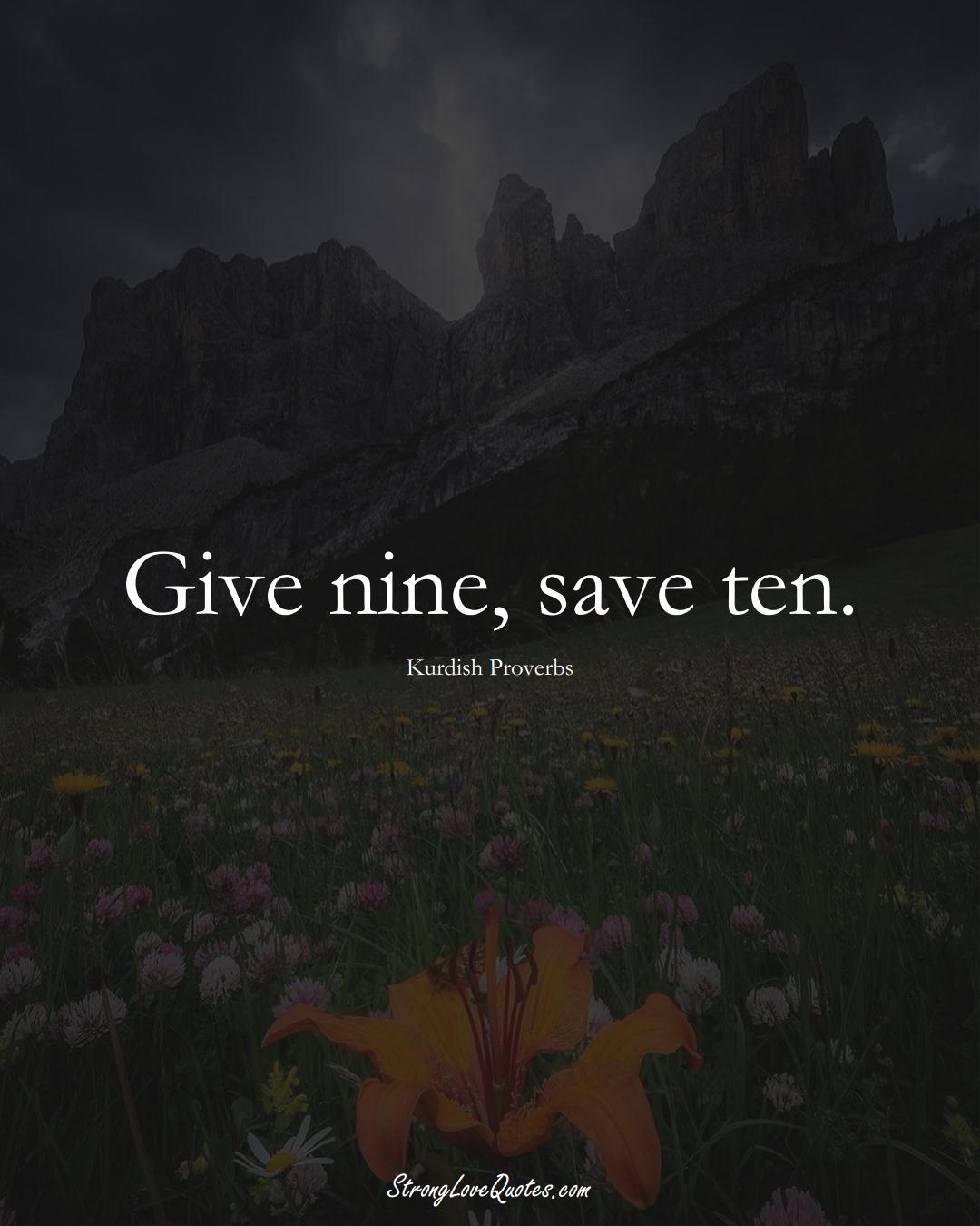Give nine, save ten. (Kurdish Sayings);  #aVarietyofCulturesSayings