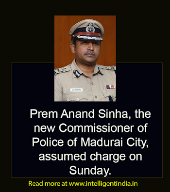 Prem Anand Sinha, the new Commissioner of Police of Madurai City, assumed charge on Sunday.