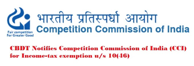 CBDT Notifies Competition Commission of India (CCI) for Income-tax exemption u/s 10(46)