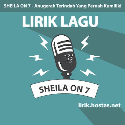 Lirik Lagu Anugerah Terindah Yang Pernah Kumiliki - Sheila On 7