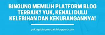 Bingung Memilih Platform Blog Terbaik? Yuk, Kenali Dulu Kelebihan dan Kekurangannya!