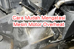 Cara Mudah Mengatasi Mesin Motor Overheat