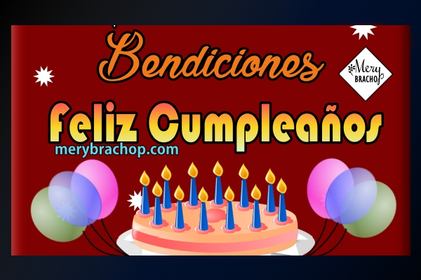 imagen con torta, globos y bendiciones de cumpleaños por mery bracho